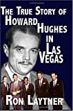 The True Story of Howard Hughes in Las Vegas, Ron Laytner, 1419666754
