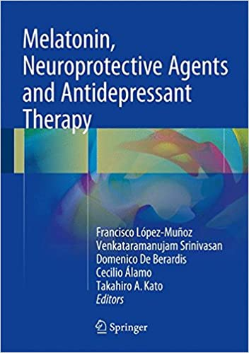 Melatonin, Neuroprotective Agents and Antidepressant Therapy 1st ed. 2016 Edition
