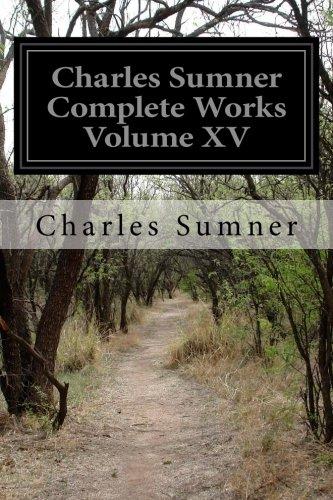 Charles Sumner Complete Works Volume XV PDF