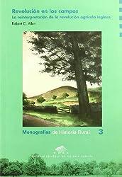 Revolución en los campos : la reinterpretación de la revolución agrícola inglesa (Monografías de Historia Rural, Band 3)