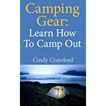 Camping Gear: Learn How to Camp Out