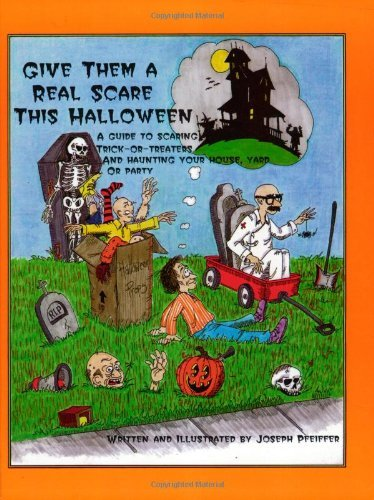 Give Them a Real Scare This Halloween: A Guide to Scaring Trick-Or-Treaters and Haunting Your House, Yard or Party by Joseph Pfeiffer (1997-08-30) -