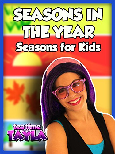 Tea Time with Tayla: Seasons in the Year, Seasons for Kids 4 Feature Films