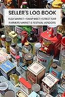 Seller's Log Book: for Flea Market • Swap Meet • Street Fair • Farmers' Market • Festival Vendors