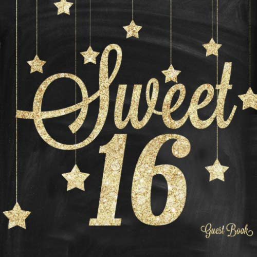 Sweet Sixteen Guest Book: Gold And Black 16th, Sixteenth Birthday Celebration Message Log, Keepsake Memory Book For Family and Friends To Write in, Wishes Or Advice 8.5