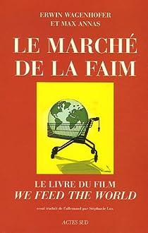 Le Marché de la faim : Le livre du film par Wagenhofer