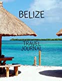 Belize Travel Journal: Travel Books Trips for Teachers, Newlyweds, moms and dads, graduates, travelers Vacation Notebook Adventure Log  Photo Pockets