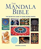 img - for The Mandala Bible: The Definitive Guide to Using Sacred Shapes (Subject Bible) book / textbook / text book