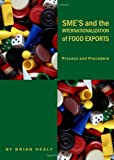 SME's and the Internationalization of Food Exports : Process and Procedure, Healy, Brian, 144381346X