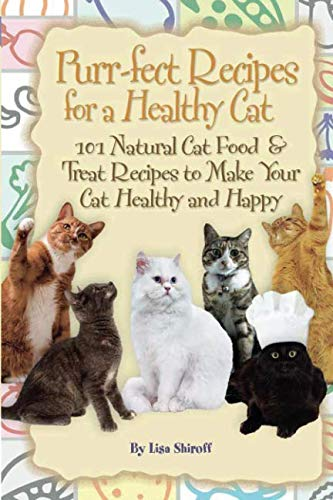 Purr-fect Recipes for a Healthy Cat: 101 Natural Cat Food & Treat Recipes to Make Your Cat Happy: 101 Natural Cat Food & Treat Recipes to Make Your Cat (Healthy Homemade Cat Treats)