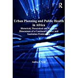 Urban Planning and Public Health in Africa: Historical, Theoretical and Practical Dimensions of a Continent's Water and Sanitation Problematic