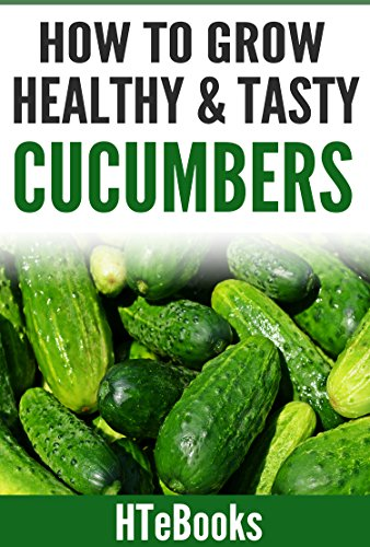 How To Grow Healthy & Tasty Cucumbers: Quick Start Guide (How To eBooks Book 48) by [HTeBooks]
