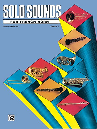 Solo Sounds for French Horn, Volume 1, Levels 1-3: French Horn Part