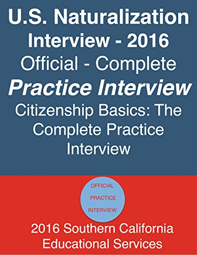 U.S. Naturalization Interview: Official – Complete Practice Interview by Citizenship Basics 2016: U.S. Citizenship Interview and Test Official and Complete Practice Interview by Citizenship Basics