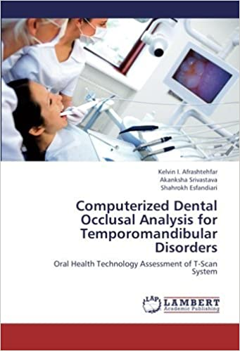 Computerized Dental Occlusal Analysis for Temporomandibular Disorders: Oral Health Technology Assessment of T-Scan System by Kelvin I. Afrashtehfar (2013-07-20)