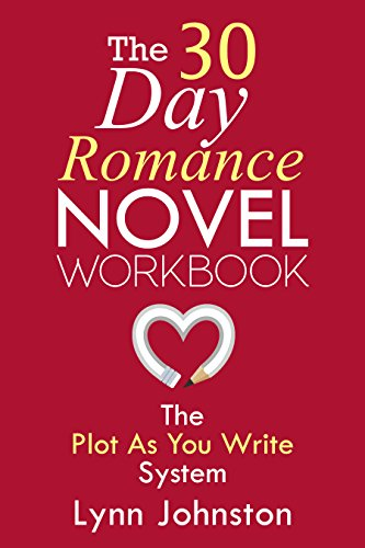The 30 Day Romance Novel Workbook: Write a Novel in a Month with the Plot-As-You-Write System (Write Smarter Not Harder)