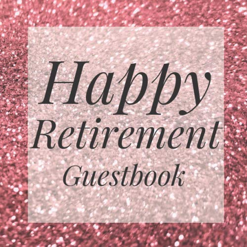 Happy Retirement Guestbook: Rose Gold Glitter Guest Event Signing Book-Visitor Message Gift Log Tracker Recorder Organizer w/ Photo Space-Registry ... Present for Special Memories/Party Reception ()