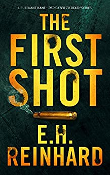 The First Shot (Lieutenant Kane - Dedicated to Death Series Book 1) by [Reinhard, E.H., Reinhard, E.H.]