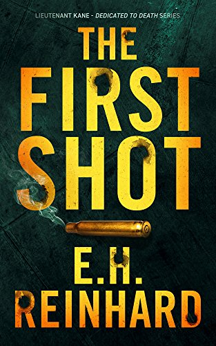 The First Shot (Lieutenant Kane - Dedicated to Death Series Book ()
