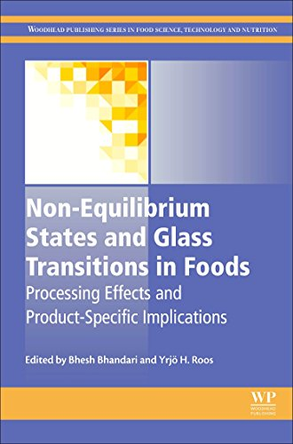 Non-Equilibrium States and Glass Transitions in Foods: Processing Effects and Product-Specific Implications (Woodhead Publishing Series in Food Science, Technology and Nutrition)
