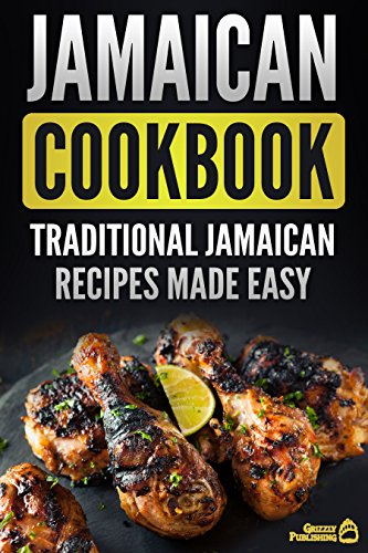 Jamaican Cookbook: Traditional Jamaican Recipes Made Easy by Grizzly Publishing