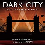 Dark City: Crime in Wartime London | Simon Read