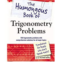 The Humongous Book of Trigonometry Problems: 750 Trigonometry Problems with Comprehensive Solutions for All Major Topics
