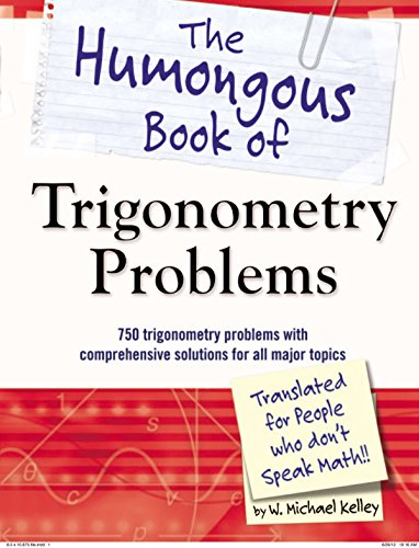 The Humongous Book of Trigonometry Problems: 750 Trigonometry Problems with Comprehensive Solutions for All Major Topics (Humongous Books)