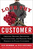 img - for Love Thy Customer: Creating Delight, Preventing Dissatisfaction, and Pleasing Your Hardest-to-Please Customer book / textbook / text book