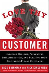 Love Thy Customer: Creating Delight, Preventing Dissatisfaction, and Pleasing Your Hardest-to-Please Customer