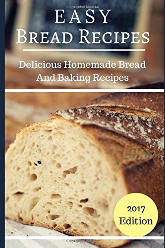 Easy Bread Recipes: Delicious Homemade Bread And Baking Recipes (Bread Baking Recipes) by Mary Hansen