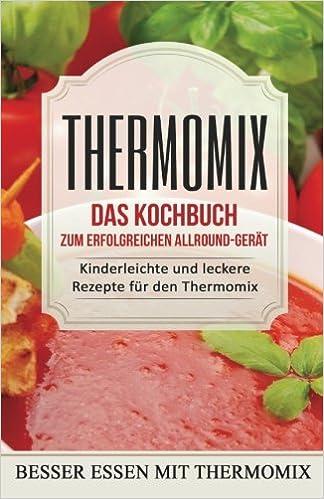 Thermomix Das Kochbuch Zum Erfolgreichen Allround Gerat