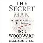 The Secret Man: The Story of Watergate's Deep Throat   Bob Woodward