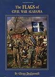 The Flags of Civil War Alabama, Glenn Dedmondt, 156554840X
