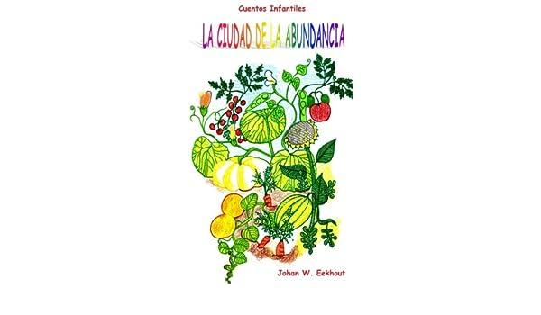 Amazon.com: Cuentos Infantiles: LA CIUDAD DE LA ABUNDANCIA (Versión Española) (Spanish Edition) eBook: Johan W. Eekhout: Kindle Store