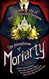 The Mammoth Book of the Adventures of Moriarty: The Secret Life of Sherlock Holmes's Nemesis - 37 short stories (Mammoth Books)