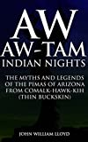 AW-AW-TAM INDIAN NIGHTS (THE MYTHS AND LEGENDS OF THE PIMAS OF ARIZONA FROM COMALK-HAWK-KIH (THIN BUCKSKIN)) - Annotated NATIVE AMERICAN MYTHS AND FOLKLORE