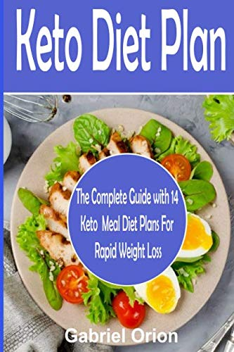 Keto Diet Plan: The Complete Guide with 14 Keto Meal Diet Plans For Rapid Weight Loss by Gabriel Orion