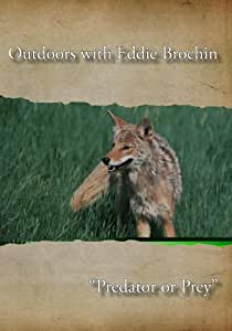 "Outdoors with Eddie Brochin - ""Predator or Prey"""
