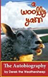 A Woolly Yarn: the Derek the Weathersheep Autobiography