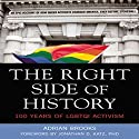 The Right Side of History: 100 Years of LGBTQ Activism Audiobook by Adrian Brooks Narrated by Risa Pappas
