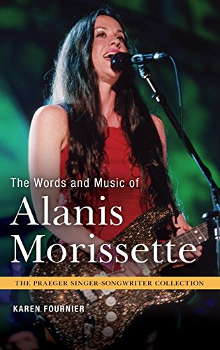 The Words and Music of Alanis Morissette (The Praeger Singer-Songwriter Collection) (Singer Collection Songwriter)