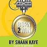 Born2Win: Winners choose to win! | Shaan Kaye