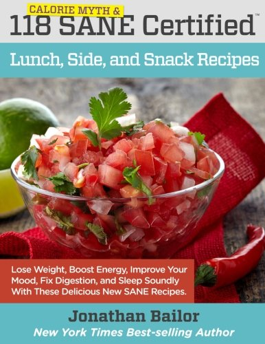 118 Calorie Myth and SANE Certified Lunch, Side, and Snack Recipes: Lose Weight, Increase Energy, Improve Your Mood, Fix Digestion, and Sleep Soundly ... (Calorie Myth and SANE Certified Recipes)