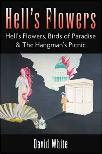 Amazon hells flowers hells flowers birds of paradise the hells flowers hells flowers birds of paradise the hangmans picnic by david white mightylinksfo
