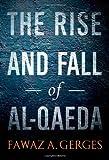 The Rise and Fall of Al-Qaeda, Fawaz A. Gerges, 0199790655
