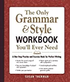 The Only Grammar & Style Workbook You'll Ever Need: A One-Stop Practice