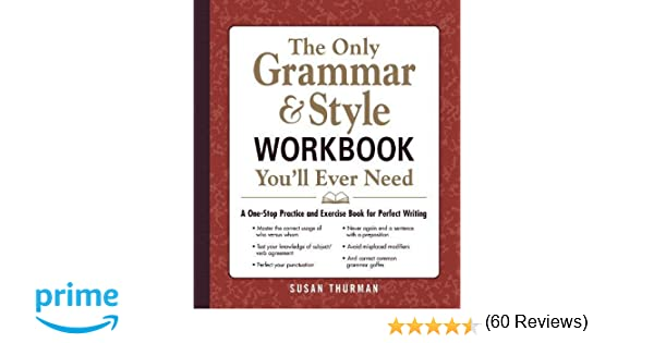 The Only Grammar & Style Workbook You'll Ever Need: A One-Stop ...