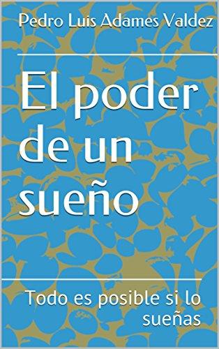 El poder de un sueño: Todo es posible si lo sueñas (Serie de emprendedores nº 1) por Pedro Luis Adames Valdez