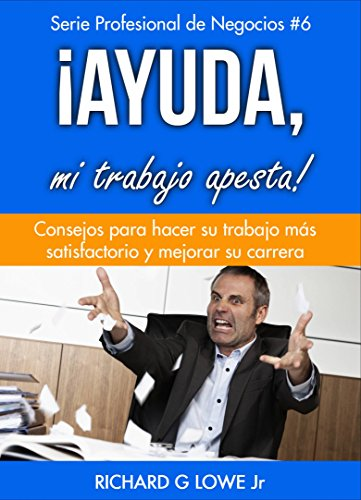 ¡Ayuda, mi trabajo apesta! (Spanish Edition)